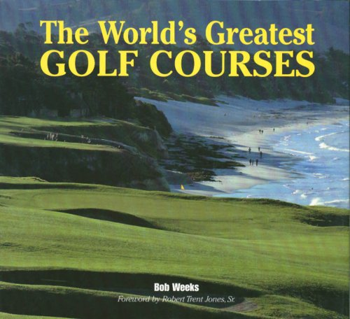 The World's Greatest Golf Courses por Bob Weeks