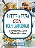 Ricette In Tazza Con Pochi Carboidrati: 65 Ricette Deliziose e Salutari Per Dimagrire Velocemente (Italian Edition)