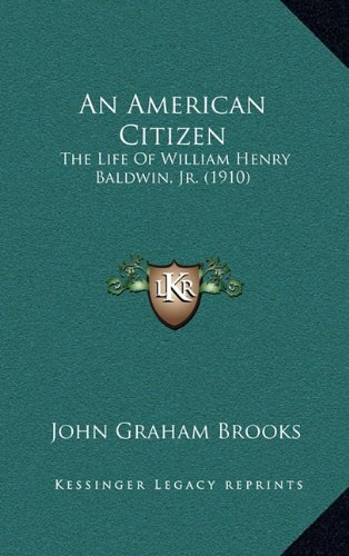 An American Citizen: The Life of William Henry Baldwin, JR. (1910)