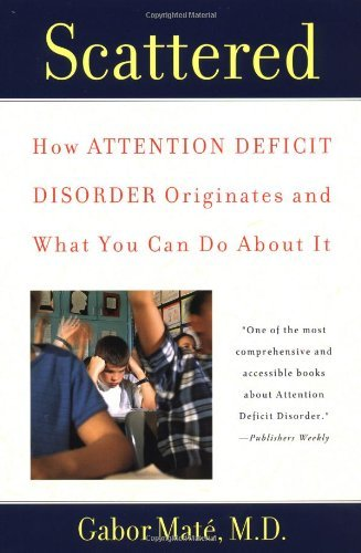 Scattered: How Attention Deficit Disorder Originates and What You Can Do about It by Mate, Gabor (August 1, 2000) Paperback
