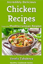 Incredibly Delicious Chicken Recipes from the Mediterranean Region: Mediterranean, Mediterranean Cookbook, Mediterranean Recipes (English Edition)