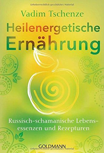 Heilenergetische Ernährung: Russisch-schamanische Lebensessenzen und Rezepturen