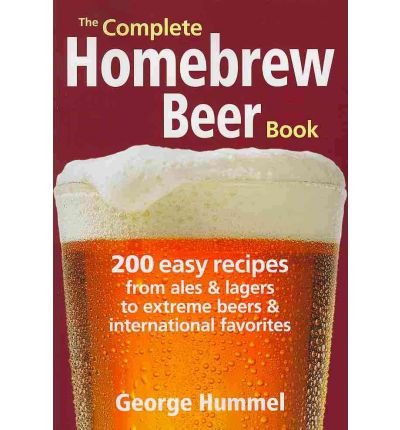 The Complete Homebrew Beer Book: 200 Easy Recipes, from Ales & Lagers to Extreme Beers & International Favourites (Paperback) - Common