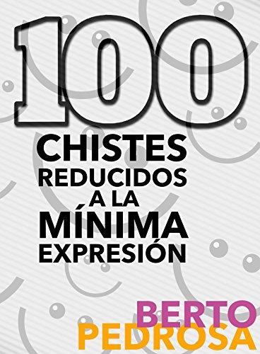 100 Chistes reducidos a la mínima expresión: Una selección de 100 chistes para troncharse... y un regalito