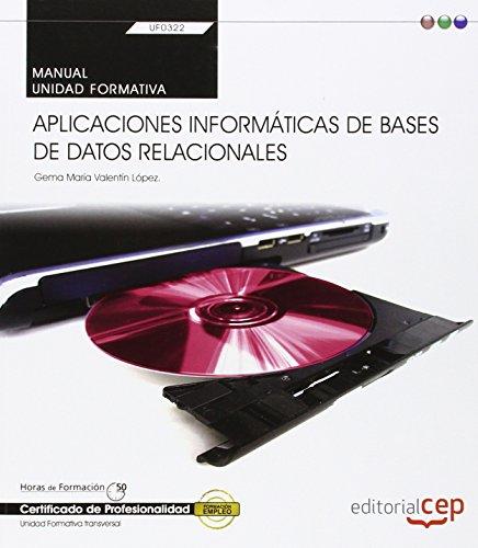 Manual. Aplicaciones informáticas de bases de datos relacionales (Transversal: UF0322). Certificados de profesionalidad