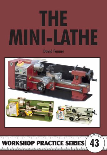 The Mini-lathe (Workshop Practice) por David Fenner