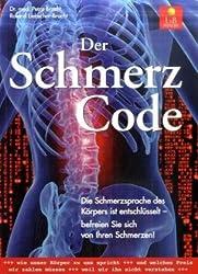 Der Schmerzcode: Die Schmerzsprache des Körpers ist entschlüsselt - befreien Sie sich von Ihren Schmerzen!