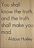 Mundus Souvenirs Sie werden Wissen die Wahrheit, und der Wahrheit. Zitat von Aldous Huxley, Laser Gravur auf Holz Plaque