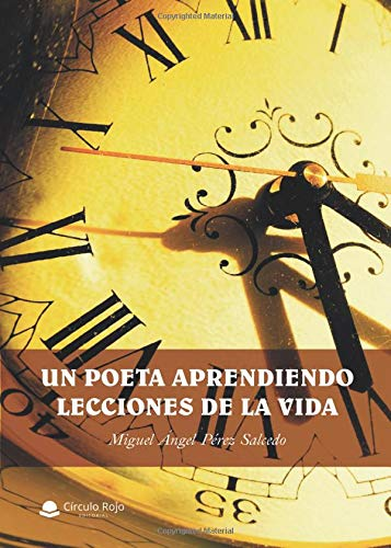 Un poeta aprendiendo lecciones de la vida por Miguel Ángel Pérez Salcedo