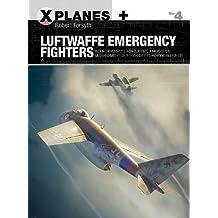 Luftwaffe Emergency Fighters: Blohm & Voss BV P.212, Heinkel P.1087c, Junkers EF 128, Messerschmitt P.1101, Focke-Wulf Ta 183 and Henschel HS P.135 (X-Planes)