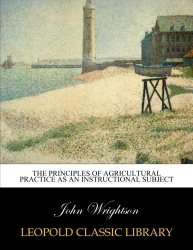 The principles of agricultural practice as an instructional subject por John Wrightson