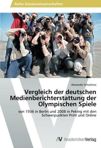 Vergleich der deutschen Medienberichterstattung der Olympischen Spiele: von 1936 in Berlin und 2008 in Peking mit den Schwerpunkten Print und Online