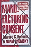 Manufacturing Consent: The Political Economy of the Mass Media...
