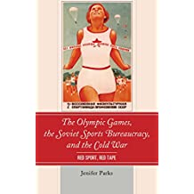 The Olympic Games, the Soviet Sports Bureaucracy, and the Cold War: Red Sport, Red Tape
