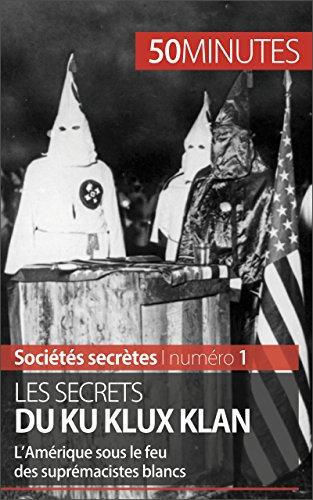 Les secrets du Ku Klux Klan: L'Amérique sous le feu des suprémacistes blancs (Sociétés secrètes t. 1)