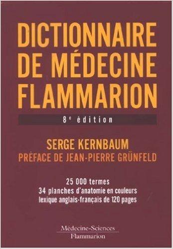 Dictionnaire de médecine Flammarion de Serge Kernbaum,Collectif ,Jean-Pierre Grunfeld (Préface) ( 2 avril 2008 ) par Collectif ,Jean-Pierre Grunfeld (Préface) Serge Kernbaum