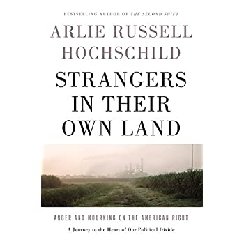 Strangers in Their Own Land : Anger and Mourning on the American Right