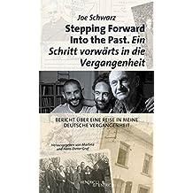 Stepping Forward Into the Past. Ein Schritt vorwärts in die Vergangenheit: Bericht über eine Reise in meine deutsche Vergangenheit