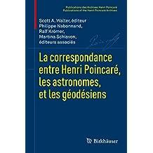 La correspondance entre Henri Poincaré, les astronomes, et les géodésiens: Mecanique Celeste (Publications des Archives Henri Poincaré   Publications of the Henri Poincaré Archives)