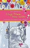 Kluge Frauen leben bunter: Geschichten und Gedanken zum Aufblühen (Eschbacher Präsent) - Doris Bewernitz