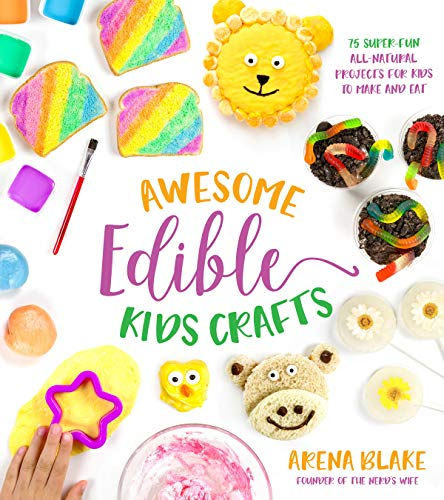 Awesome Edible Kids Crafts: 75 Super-Fun All-Natural Projects for Kids to Make and Eat (English Edition)
