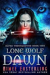 Lone Wolf Dawn (Alpha Underground Book 2) (English Edition)