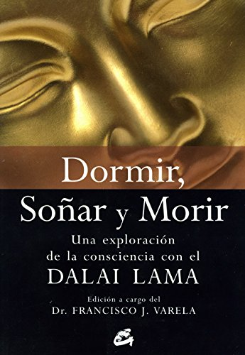 Dormir, Sonar Y Morir/ Sleep, Dream And Die: Una Exploracion De La Consciencia Con El Dalai Lama