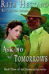 Ask No Tomorrows-Dreamcatcher Series, Book 3: Dreamcatcher Series