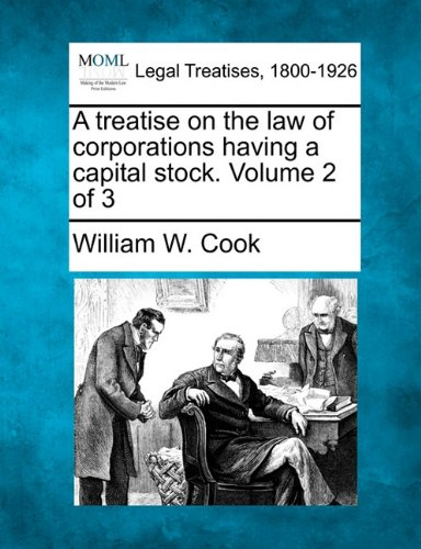 A treatise on the law of corporations having a capital stock. Volume 2 of 3 por William W. Cook