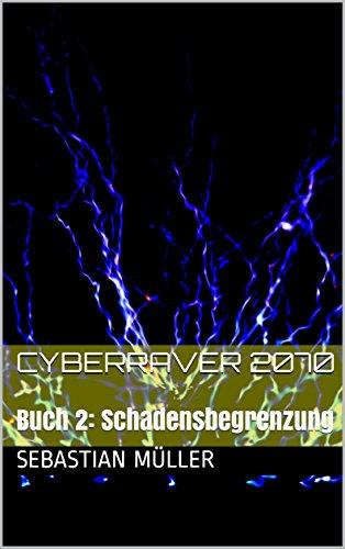 Cyberraver 2070: Buch 2: Schadensbegrenzung