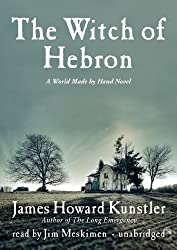 The Witch of Hebron (The World Made by Hand Novels, Book 2) by James Howard Kunstler (2010-09-07)