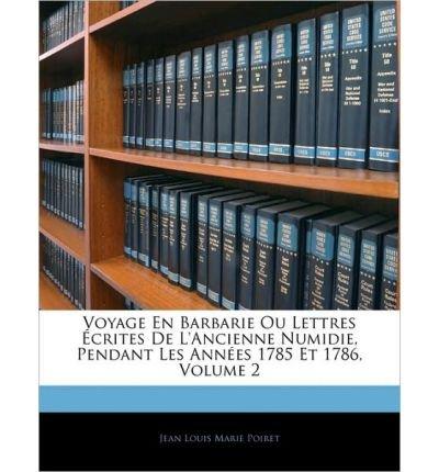 Voyage En Barbarie Ou Lettres Crites de L'Ancienne Numidie, Pendant Les Ann Es 1785 Et 1786, Volume 2 (Paperback)(French) - Common