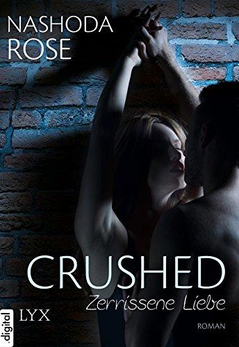 Crushed - Zerrissene Liebe (Crushed-Reihe 1) -