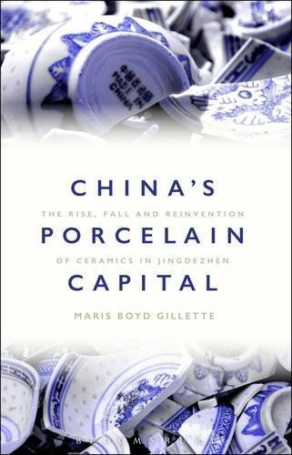 China's Porcelain Capital: The Rise, Fall and Reinvention of Ceramics in Jingdezhen by Maris Boyd Gillette (2016-08-11)