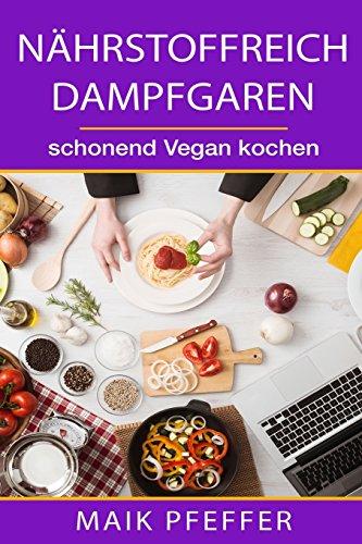 Nährstoffreich Dampfgaren schonend Vegan kochen
