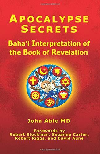 Apocalypse Secrets: Baha'i Interpretation of the Book of Revelation por John Able MD