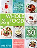 The 30 Day Whole Food Weight Loss Challenge: 30 Day Whole Food: Three Whole Recipes Cooked in Less than 30 Minutes Every Day: 30 Day Weight Loss Exercise foods cookbook; whole food recipes Book 1