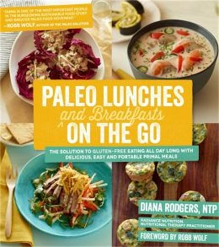 Paleo Lunches and Breakfasts On the Go: The Solution to Gluten-Free Eating All Day Long with Delicious, Easy and Portable Primal Meals por Diana Rodgers