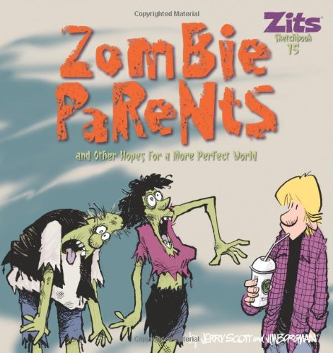 Zombie Parents. And Other Hopes For A More Perfect World (Zits Sketchbook)
