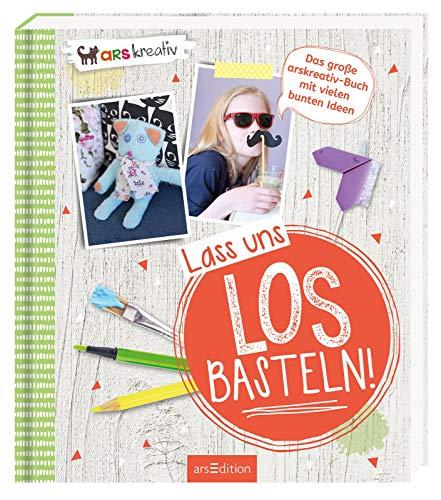 Lass uns losbasteln!: Das große arskreativ-Buch mit vielen bunten Ideen