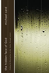 The Hidden Face of God: Finding the Missing Door to the Father Through Lament by Michael Card (2007-04-29)