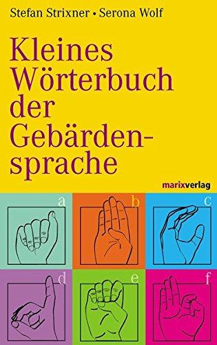 Kleines Wörterbuch der Gebärdensprache Deutsche Gebärdensprache
