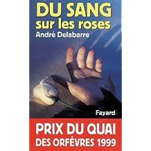 Du sang sur les roses : Prix du quai des orfèvres 1999 (Policier)