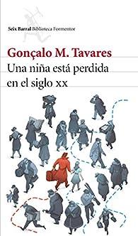 Una niña está perdida en el siglo XX par Gonçalo M. Tavares