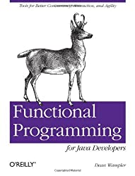 Functional Programming for Java Developers: Tools for Better Concurrency, Abstraction, and Agility by Dean Wampler (2011-08-05)