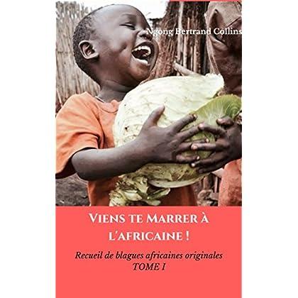 Viens te marrer à l'africaine !: Recueil de blagues africaines originales TOME I