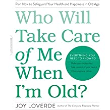 Who Will Take Care of Me When I'm Old?: Plan Now to Safeguard Your Health and Happiness in Old Age (English Edition)