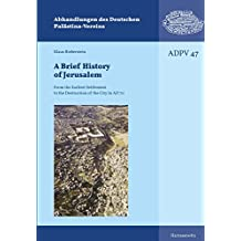 A Brief History of Jerusalem: From the Earliest Settlement to the Destruction of the City in AD 70