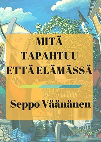 Mitä tapahtuu että elämässä (Finnish Edition) por Seppo  Väänänen