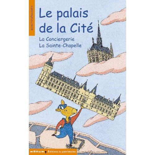 Le Palais de La Cité. La Conciergerie, La Saint-Chapelle